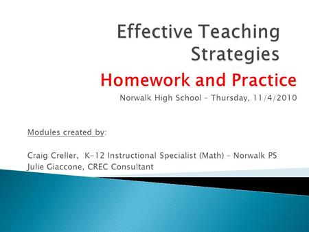 Homework and Practice Norwalk High School – Thursday, 11/4/2010 Modules created by: Craig Creller, K-12 Instructional Specialist (Math) – Norwalk PS Julie.