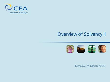 Overview of Solvency II Moscow, 25 March 2008. CEA's Member Associations Source CEA 33 national member associations: 27 EU Member States + 6 Non-EU Markets.
