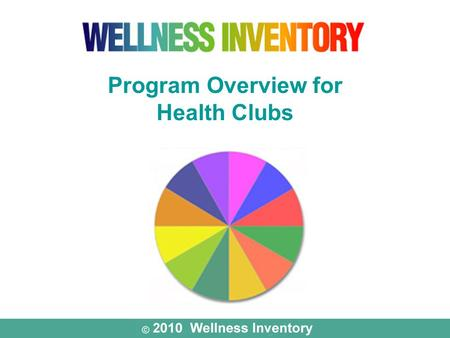 Program Overview for Health Clubs. A Wellness Tool for Health Clubs & Their Members.