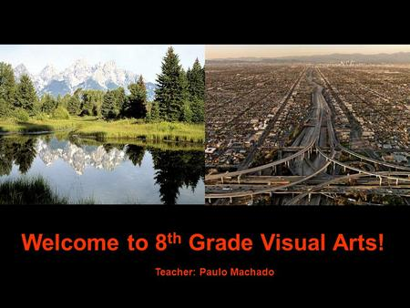Welcome to 8 th Grade Visual Arts! Teacher: Paulo Machado.