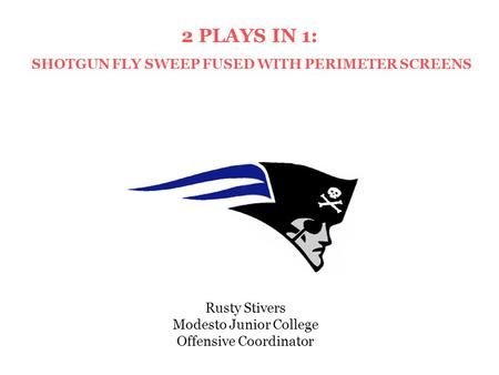 Rusty Stivers Modesto Junior College Offensive Coordinator 2 PLAYS IN 1: SHOTGUN FLY SWEEP FUSED WITH PERIMETER SCREENS.
