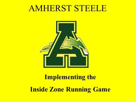 Implementing the Inside Zone Running Game AMHERST STEELE.