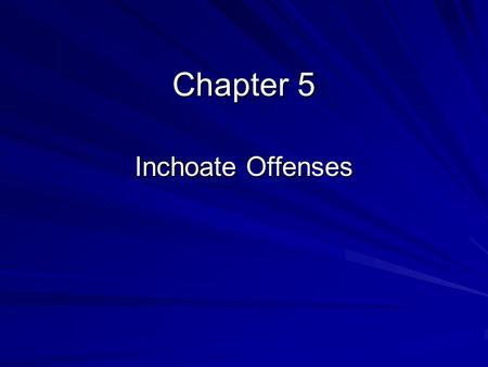 Chapter 5 Inchoate Offenses.