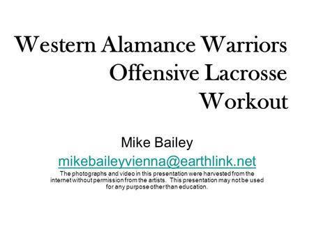 Western Alamance Warriors Offensive Lacrosse Workout Mike Bailey The photographs and video in this presentation were harvested.