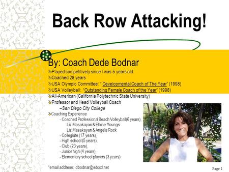 "Back Row Attacking! By: Coach Dede Bodnar Played competitively since I was 5 years old. Coached 28 years USA Olympic Committee: "" Developmental Coach of."