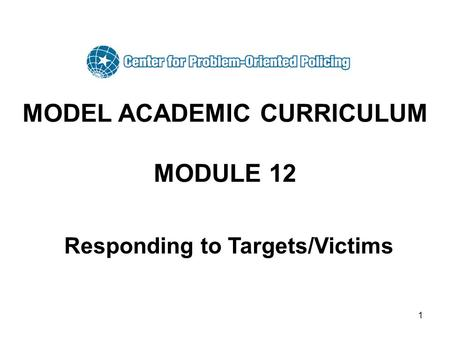 1 MODEL ACADEMIC CURRICULUM MODULE 12 Responding to Targets/Victims.