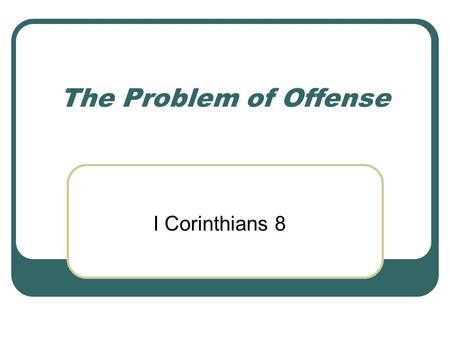"The Problem of Offense I Corinthians 8. Adiaphora Activities neither commanded nor forbidden in Scripture I Co 6:12= ""Everything is permissible for me"""