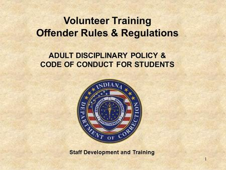 1 Staff Development and Training Volunteer Training Offender Rules & Regulations ADULT DISCIPLINARY POLICY & CODE OF CONDUCT FOR STUDENTS.