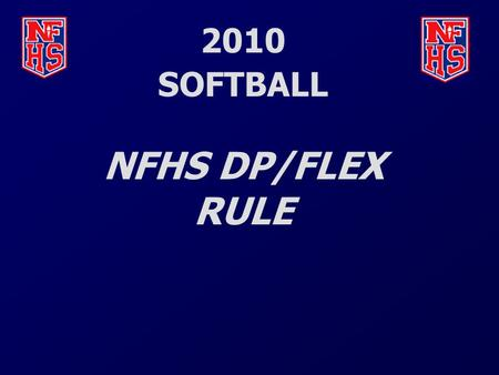 2010 SOFTBALL NFHS DP/FLEX RULE. The DP/FLEX RULE DP rule replaces DH rule. But…..