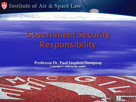 Government Security Responsibility Professor Dr. Paul Stephen Dempsey Copyright © 2008 by the author.