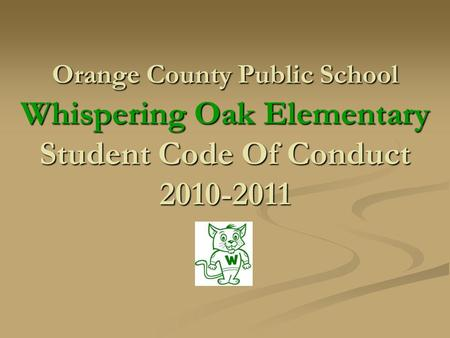 Orange County Public School Whispering Oak Elementary Student Code Of Conduct 2010-2011.