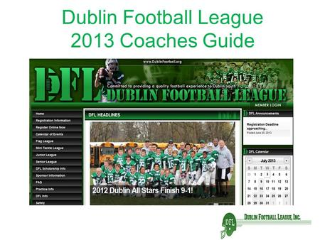 Dublin Football League 2013 Coaches Guide. Meeting Agenda 7:00 – 7:15pm Opening Remarks – Intent of Meeting……………….. Jeff Galvin / Todd Bartlett 7:15 –