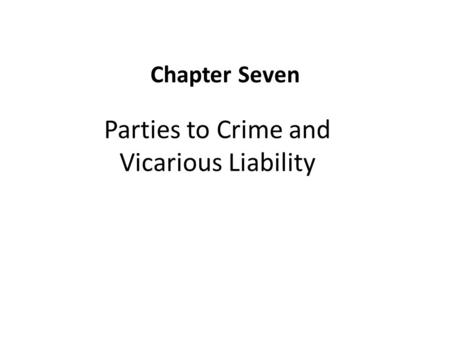 Parties to Crime and Vicarious Liability