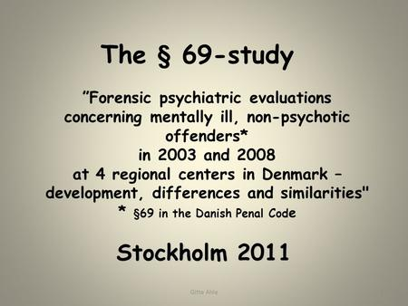 """Forensic psychiatric evaluations concerning mentally ill, non-psychotic offenders* in 2003 and 2008 at 4 regional centers in Denmark – development, differences."