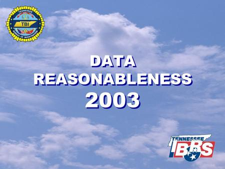 DATA REASONABLENESS 2003.   Data is reviewed for possible errors or problems.   Some issues are common sense.   Data is compared to national norms.