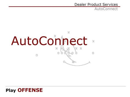 Dealer Product Services AutoConnect Play OFFENSE AutoConnect.