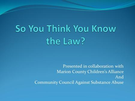 Presented in collaboration with Marion County Children's Alliance And Community Council Against Substance Abuse.