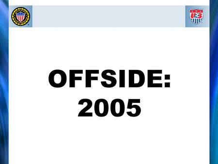 OFFSIDE: 2005. OFFSIDE I. Interfering with play II. Gaining an advantage Three forms of involvement: III. Interfering with an opponent.