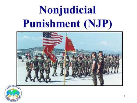 1 Nonjudicial Punishment (NJP). 2 Purpose of NJP Commander's tool for maintaining good order and discipline Promotes behavior change in service- members.