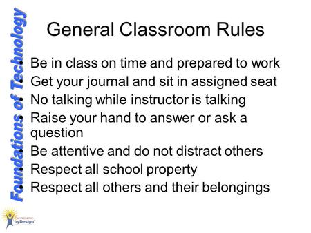 General Classroom Rules Be in class on time and prepared to work Get your journal and sit in assigned seat No talking while instructor is talking Raise.
