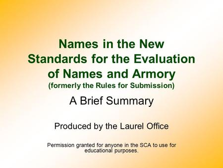 Names in the New Standards for the Evaluation of Names and Armory (formerly the Rules for Submission) A Brief Summary Produced by the Laurel Office Permission.