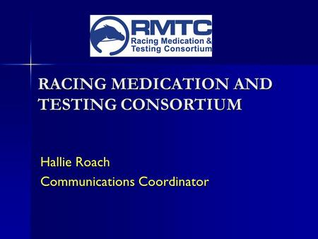 Hallie Roach Communications Coordinator RACING MEDICATION AND TESTING CONSORTIUM.
