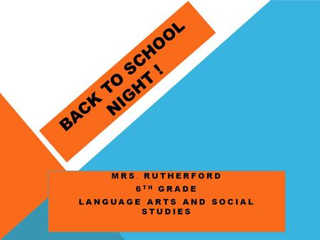 BACK TO SCHOOL NIGHT ! MRS. RUTHERFORD 6 TH GRADE LANGUAGE ARTS AND SOCIAL STUDIES.