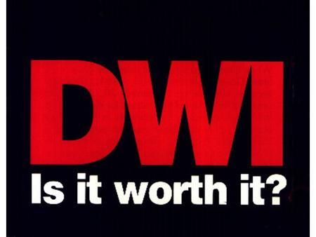 DWI/DUI. Ultimate Goal Increase DWI deterrence and decrease alcohol related crashes deaths and injuries.