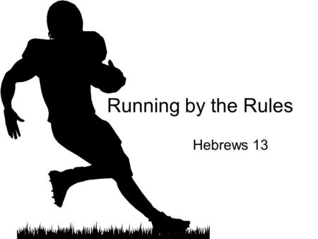 Running by the Rules Hebrews 13. Hebrews 13:1-9 Keep on loving each other as brothers and sisters. Don't forget to show hospitality to strangers, for.
