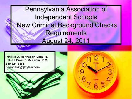 Pennsylvania Association of Independent Schools New Criminal Background Checks Requirements August 24, 2011 Patricia A. Hennessy, Esquire, Latsha Davis.