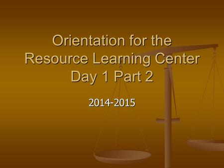 Orientation for the Resource Learning Center Day 1 Part 2 2014-2015.