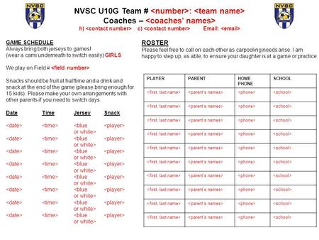 NVSC U10G Team # : Coaches – h) c) Email: PLAYERPARENTHOME PHONE SCHOOL GAME SCHEDULE Always bring both jerseys to games! (wear a cami underneath to switch.