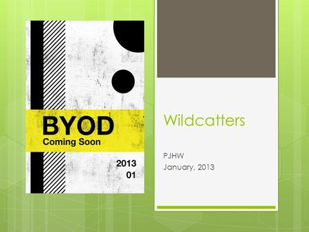 Wildcatters PJHW January, 2013. What is BYOD? BYOD VIDEO.