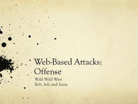 Web-Based Attacks: Offense Wild Wild West Bob, Jeff, and Junia.