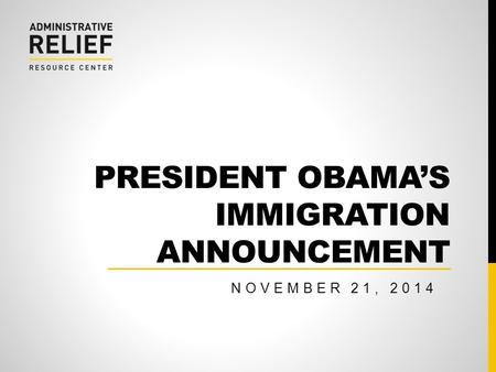 PRESIDENT OBAMA'S IMMIGRATION ANNOUNCEMENT NOVEMBER 21, 2014.