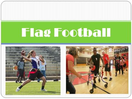 Flag Football. Essential Questions How is catching a football like or different from catching a baseball? Why is it important for a quarterback to know.