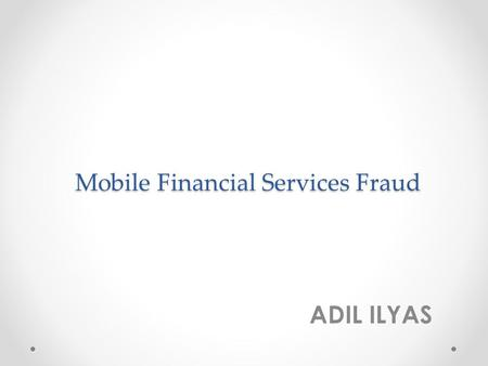 Mobile Financial Services Fraud ADIL ILYAS. Introduction Any electronic Device that can either STORE, PROCESS or COMMUNICATE can be used to either commission.