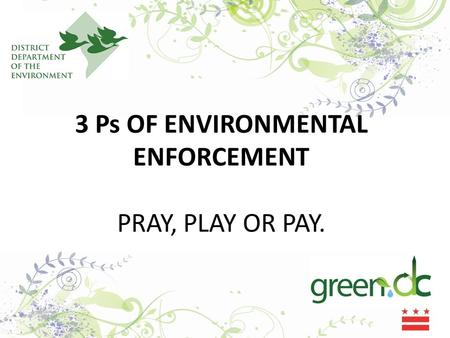 3 Ps OF ENVIRONMENTAL ENFORCEMENT PRAY, PLAY OR PAY.