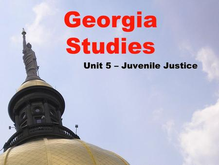 Unit 5 – Juvenile Justice Georgia Studies. Lesson 5 – Juvenile Justice ESSENTIAL QUESTION –How are juveniles treated differently under Georgia's judicial.