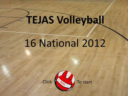 TEJAS Volleyball 16 National 2012 Click To start.