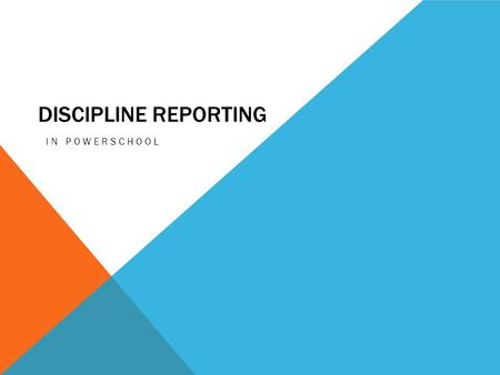 DISCIPLINE REPORTING IN POWERSCHOOL. TODAYS PRESENTATION  New Requirements  State Requirements  Local Requirements  PowerSchool Examples.
