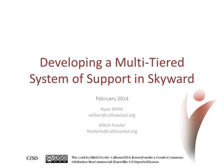 Developing a Multi-Tiered System of Support in Skyward February 2014 Ryan Miller Mitch Fowler