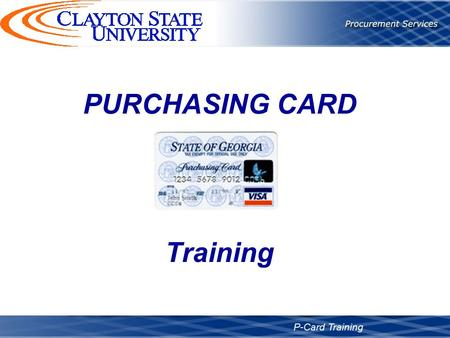 PURCHASING CARD P-Card Training Training. Agenda General Overview Spend Limits Usage of the P-Card Returns and Disputes Reconciliation Process Summary.