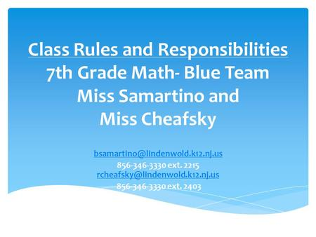 Class Rules and Responsibilities 7th Grade Math- Blue Team Miss Samartino and Miss Cheafsky 856-346-3330 ext. 2215