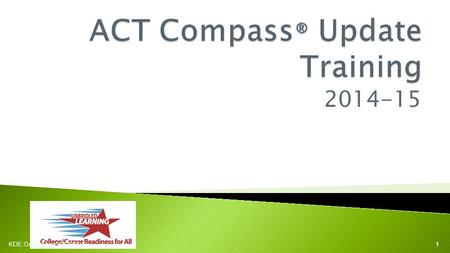 2014-15 KDE:OAA:js:pp: 9/3/20141. Agenda ◦ Welcome and Introductions ◦ Overview of ACT Compass ® Testing ◦ College and Career Readiness Rate ◦ New This.