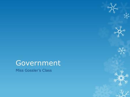 Government Miss Gossler's Class. Course Themes  1. Foundations of Government (Constitution, federalism, state and local)  2. U.S. Political and Economic.