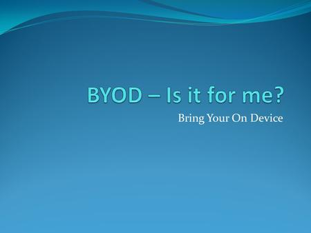 Bring Your On Device. What is BYOD? Students bring an electronic device such as smart phone, laptop, I-Pad, etc to school for: Researching information-