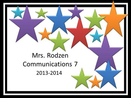 Mrs. Rodzen Communications 7 2013-2014. Class Rules Rules need to be followed to create a safe learning environment. Following the rules will result in.