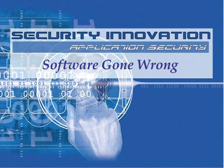 Software Gone Wrong. SECURITY INNOVATION ©2003 2 Computer Security Security is an enabling <strong>technology</strong> of the Internet.Security is an enabling <strong>technology</strong>.
