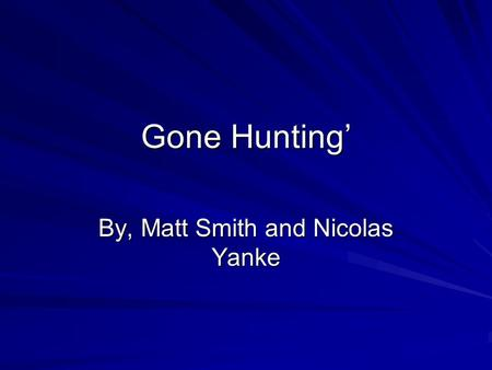 Gone Hunting' By, Matt Smith and Nicolas Yanke. Page 1 Today you have to make some of the to best decisions you will ever have to make. You are out hunting.